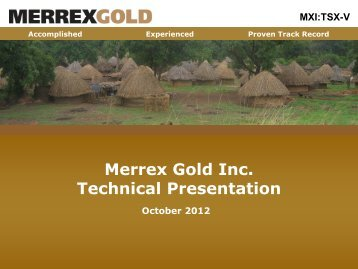 Merrex Gold Inc. Technical Presentation