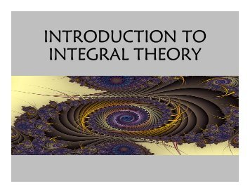 INTRODUCTION TO INTEGRAL THEORY - Ideal.forestry.ubc.ca