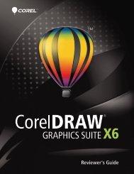 CorelDRAW Graphics Suite X6 Reviewer's Guide - Corel Corporation