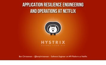 Application Resilience Engineering and Operations at Netflix Presentation