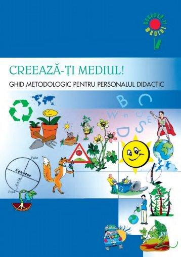 "Ghid metodologic pentru personalul didactic - ""Creaza-ti mediul!"""