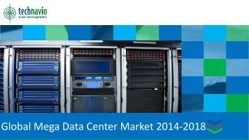 Global Mega Data Center Market 2014-2018