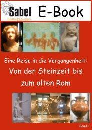 Sabel Wirtschaftsschule Nürnberg. E-Book 2014- Eine Reise in die Vergangenheit: Von der Steinzeit bis zum alten Rom