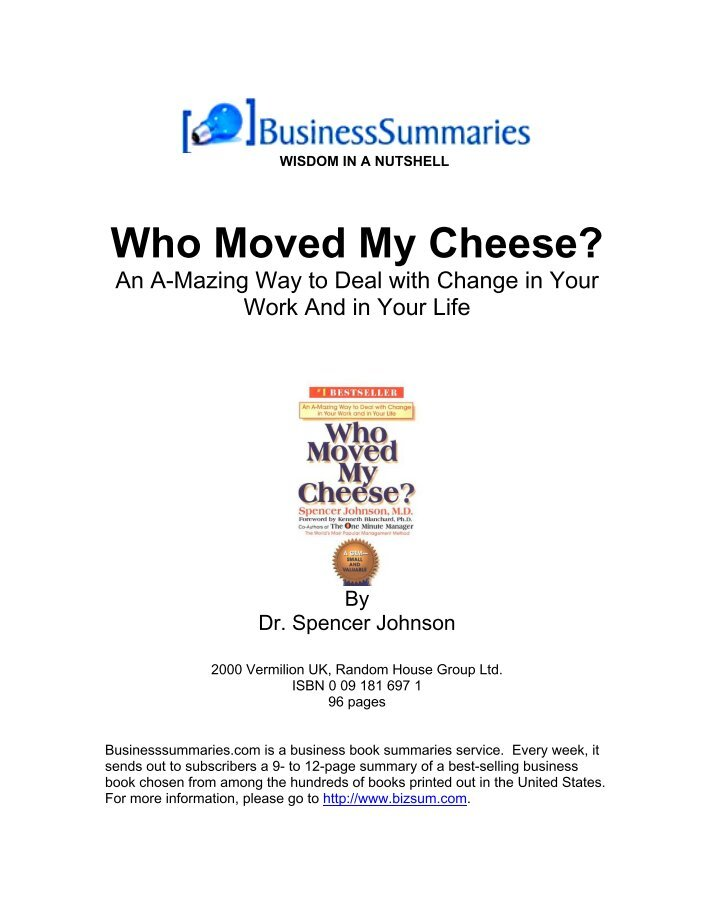 full summary who moved my cheese A review of who moved my cheese  business literature is full of examples of bankrupt firms that enthusiastically followed changes that everyone else was following.
