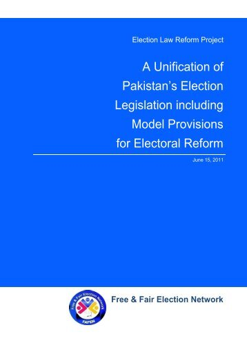 A Unification of Pakistan's Election Legislation including ... - FAFEN
