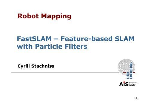 Robot Mapping FastSLAM – Feature-based SLAM with Particle