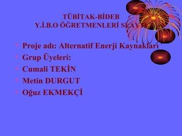 • Proje adı: Alternatif Enerji Kaynakları • Grup Üyeleri: • Cumali ...