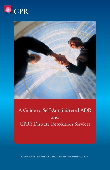 CPR's Guide to Self-Administered ADR - CPR Institute for Dispute ...