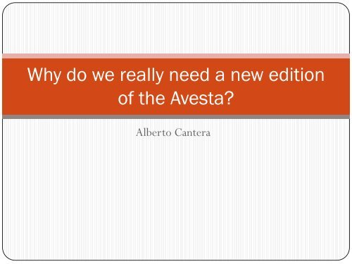 Why do we really need a new edition of the Avesta?
