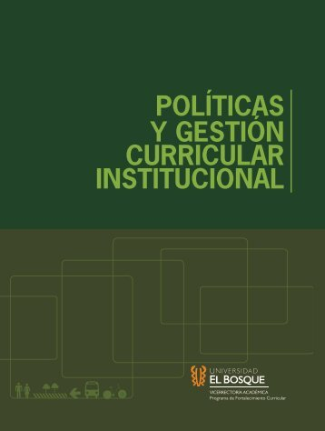 Políticas y Gestión Curricular Institucional - Universidad El Bosque