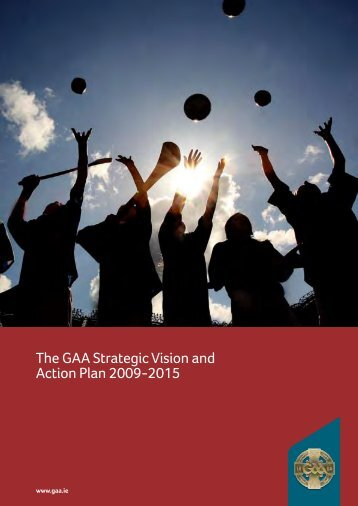 The GAA Strategic Vision and Action Plan 2009-2015 - Croke Park