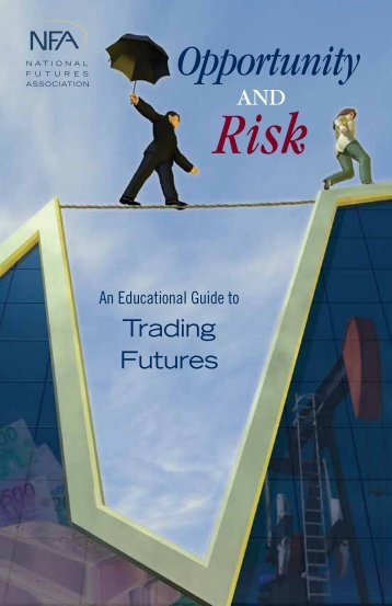 NFA: Opportunity and Risk (An Educational Guide to Trading Futures)