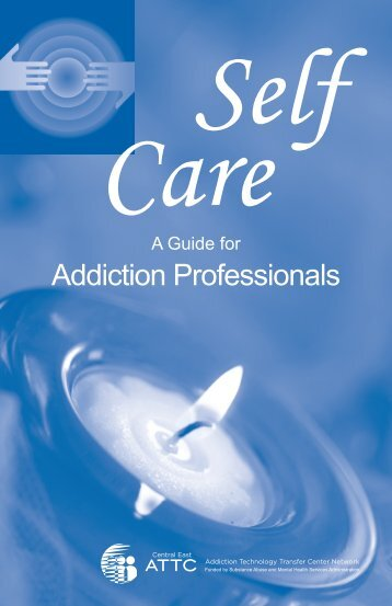 Self Care: A Guide for Addiction Professional - the ATTC Network