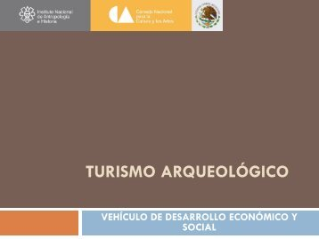 Turismo Arqueológico, Vehículo de Desarrollo Económico y ... - Sectur