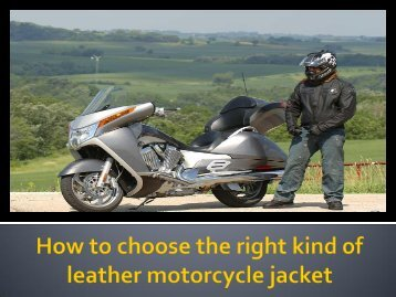How to choose the right kind of leather motorcycle jacket!