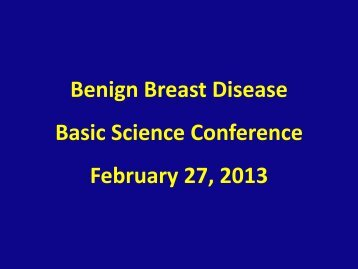 Benign Breast Disease Basic Science Conference February 27, 2013