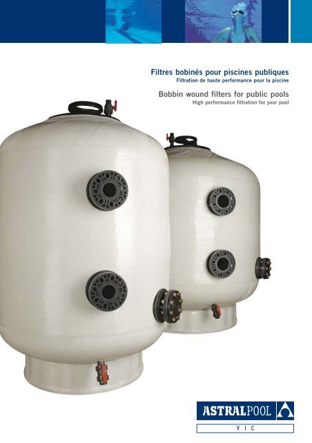 Bobbin wound filters for public pools Filtres bobinés ... - Astral Pool