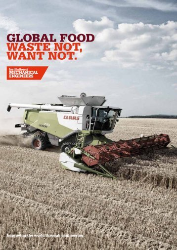 GLOBAL FOOD wASTE NOT, wANT NOT. - Institution of Mechanical ...