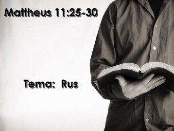 Mattheus 11:25-30 Tema: Rus