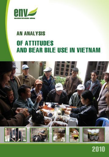 An analysis of attitudes and bear bile use in Vietnam - Education for ...