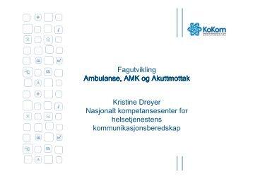 Fagutvikling Ambulanse, AMK og Akuttmottak Kristine Dreyer ...