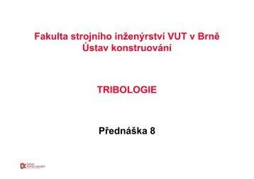 TRIBOLOGIE Přednáška 8 Fakulta strojního inženýrství VUT v Brně ...