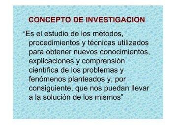 """CONCEPTO DE INVESTIGACION """"Es el estudio de los métodos ..."""