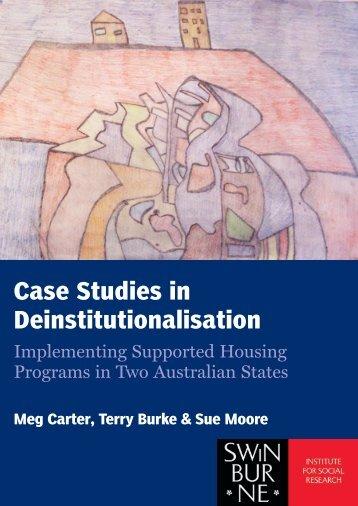 Case Studies in Deinstitutionalisation - The Swinburne Institute for ...