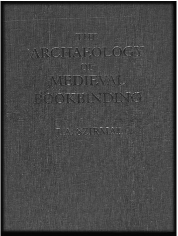 Szirmai, John - The Archaeology of Medieval Bookbinding