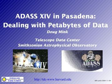 ADASS XIV in Pasadena: Dealing with Petabytes of Data Doug Mink ...