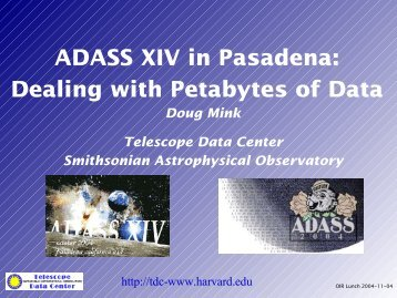 ADASS XIV in Pasadena: Dealing with Petabytes of Data Doug Mink ...