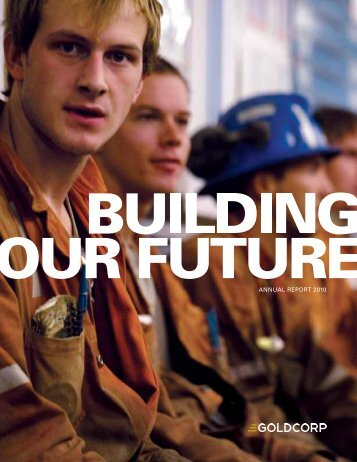 AnnuAl RepoRt 2010 - Goldcorp