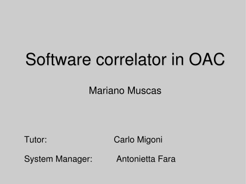 Mariano Muscas: Software correlator in OAC - CIRA