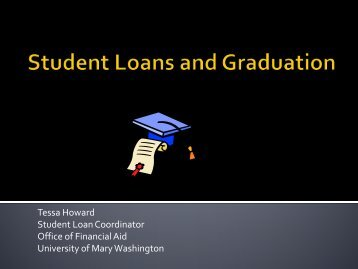 Tessa Howard Student Loan Coordinator Office of Financial Aid ...