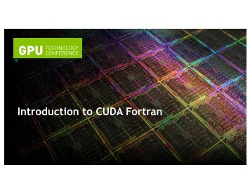 Tutorial: Introduction to CUDA Fortran | GTC 2013