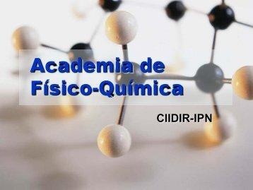 academia de fisicoquimica - Bienvenidos a la Página del CIIDIR-IPN ...