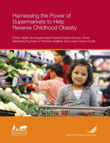 Harnessing the Power of Supermarkets to Help ... - The Food Trust