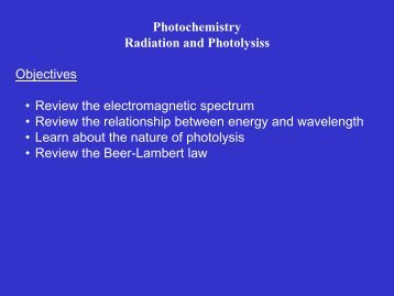 Photochemistry Radiation and Photolysiss Objectives • Review the ...