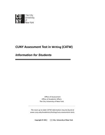 cuny assessment test writing In case you have not appeared for sat, act or ny state regents test, cuny assessment tests qualify as an alternate admission criterion these tests help to assess the capabilities of students in three basic skill categories: reading, writing and mathematics.