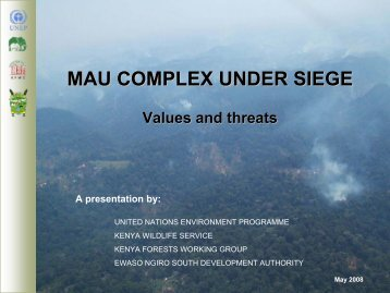 Mau Forests Complex Values and Threats - Kenya Wildlife Service