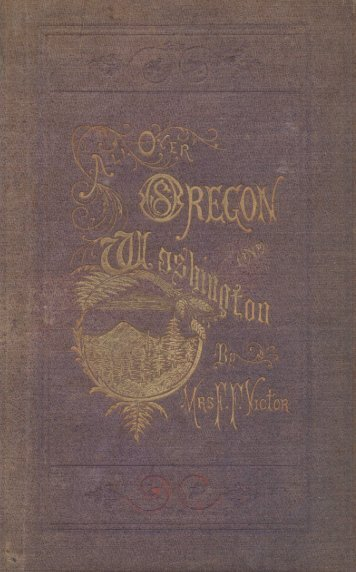 All Over Oregon and Washington: Observations on the Country, Its ...