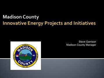 Madison County Manager Overview of Energy ... - NC Project Green