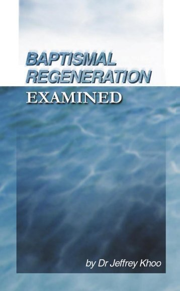 Baptismal Regeneration Examined.indd - Far Eastern Bible College