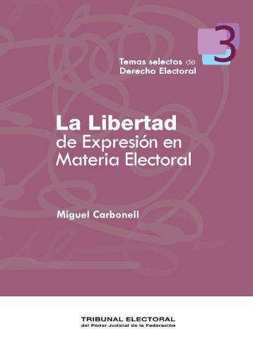 La Libertad de Expresión en Materia Electoral (2008) - Tribunal ...