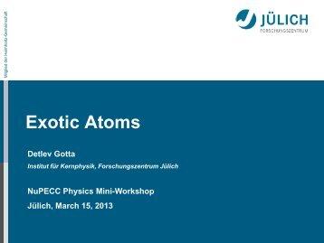 Detlev Gotta (IKP): Exotic Atoms - NuPECC