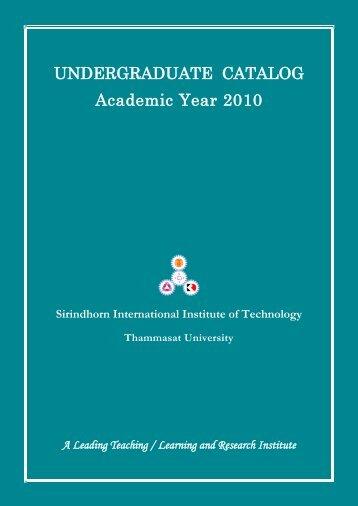 Undergraduate Catalog, Academic Year 2010 (SIIT.TU) - Sirindhorn ...