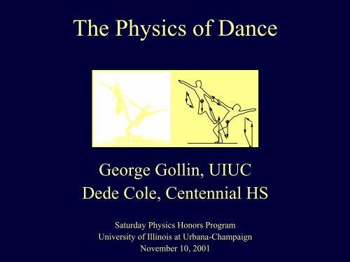 The Physics of Dance - University of Illinois High Energy Physics ...