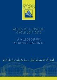 Télécharger les Actes 2011-2012 de l'Institut Palladio - Fondation ...