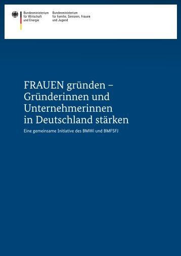 frauen-gruenden-gruenderinnen-und-unternehmerinnen-in-deutschland-staerken,property=pdf,bereich=bmwi2012,sprache=de,rwb=true
