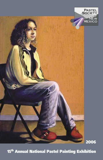 View the 2006 PSNM National Exhibition Catalog - Pastel Society of ...